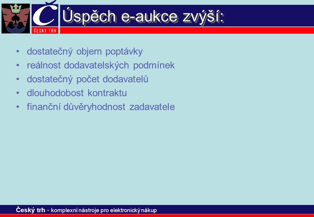 Český trh - komplexní nástroje pro elektronický nákup Úspěch e-aukce zvýší: dostatečný objem poptávky reálnost dodavatelských podmínek dostatečný poče