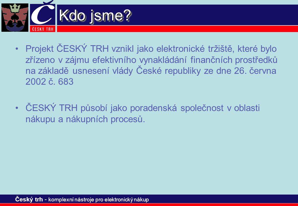 Český trh - komplexní nástroje pro elektronický nákup Kdo jsme? Projekt ČESKÝ TRH vznikl jako elektronické tržiště, které bylo zřízeno v zájmu efektiv