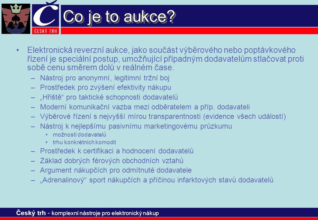 Český trh - komplexní nástroje pro elektronický nákup Co je to aukce? Elektronická reverzní aukce, jako součást výběrového nebo poptávkového řízení je