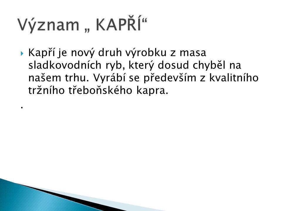  Kapří je nový druh výrobku z masa sladkovodních ryb, který dosud chyběl na našem trhu.
