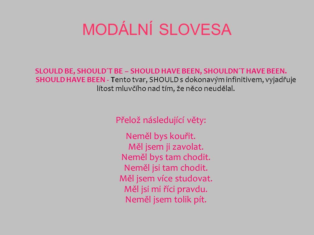 MODÁLNÍ SLOVESA PROCVIČENÍ Write a sentence as similar as possible to the original.