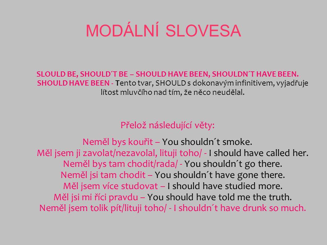 MODÁLNÍ SLOVESA SLOULD BE, SHOULD´T BE – SHOULD HAVE BEEN, SHOULDN´T HAVE BEEN. SHOULD HAVE BEEN - Tento tvar, SHOULD s dokonavým infinitivem, vyjadřu