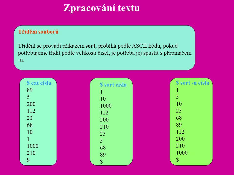 Zpracování textu Třídění souborů Třídění se provádí příkazem sort, probíhá podle ASCII kódu, pokud potřebujeme třídit podle velikosti čísel, je potřeba jej spustit s přepínačem -n.