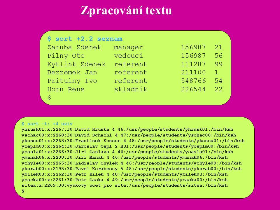 Zpracování textu $ sort +2.2 seznam Zaruba Zdenek manager 156987 21 Pilny Oto vedouci 156987 56 Kytlink Zdenek referent 111287 99 Bezzemek Jan referen