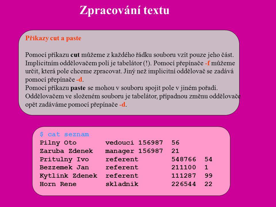 Zpracování textu Příkazy cut a paste Pomocí příkazu cut můžeme z každého řádku souboru vzít pouze jeho část. Implicitním oddělovačem polí je tabelátor