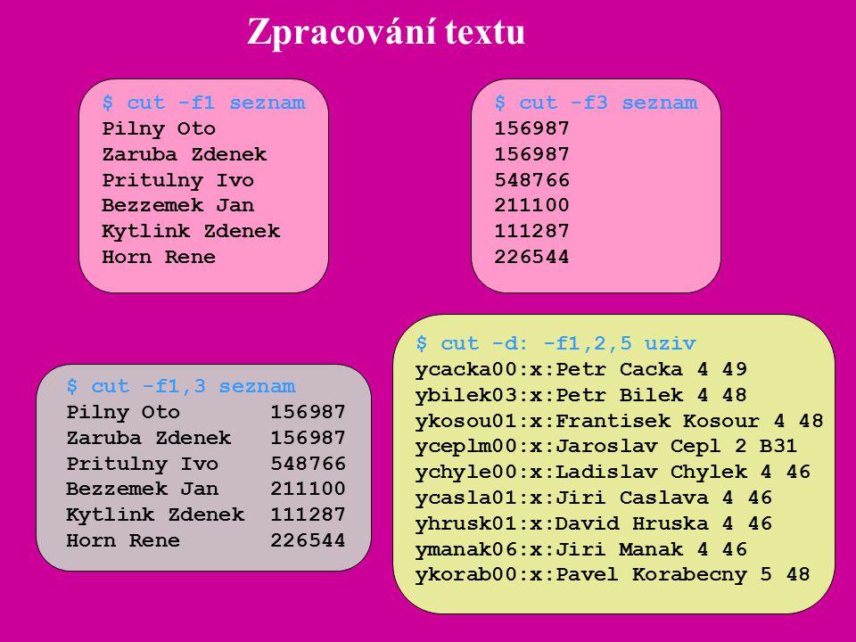 Zpracování textu $ cut -f1 seznam Pilny Oto Zaruba Zdenek Pritulny Ivo Bezzemek Jan Kytlink Zdenek Horn Rene $ cut -f3 seznam 156987 548766 211100 111