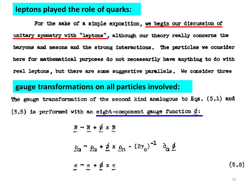 leptons played the role of quarks: gauge transformations on all particles involved: 19
