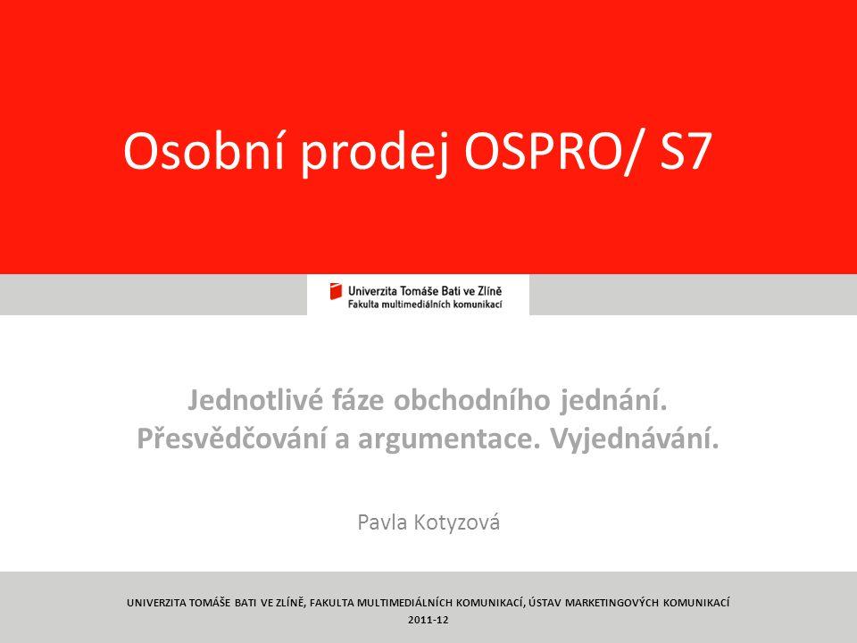 1 Osobní prodej OSPRO/ S7 Jednotlivé fáze obchodního jednání. Přesvědčování a argumentace. Vyjednávání. Pavla Kotyzová UNIVERZITA TOMÁŠE BATI VE ZLÍNĚ