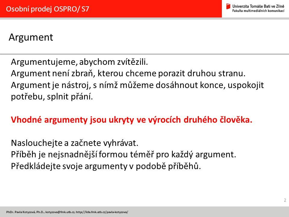 2 PhDr. Pavla Kotyzová, Ph.D., kotyzova@fmk.utb.cz, http://lide.fmk.utb.cz/pavla-kotyzova/ Argument Osobní prodej OSPRO/ S7 Argumentujeme, abychom zví
