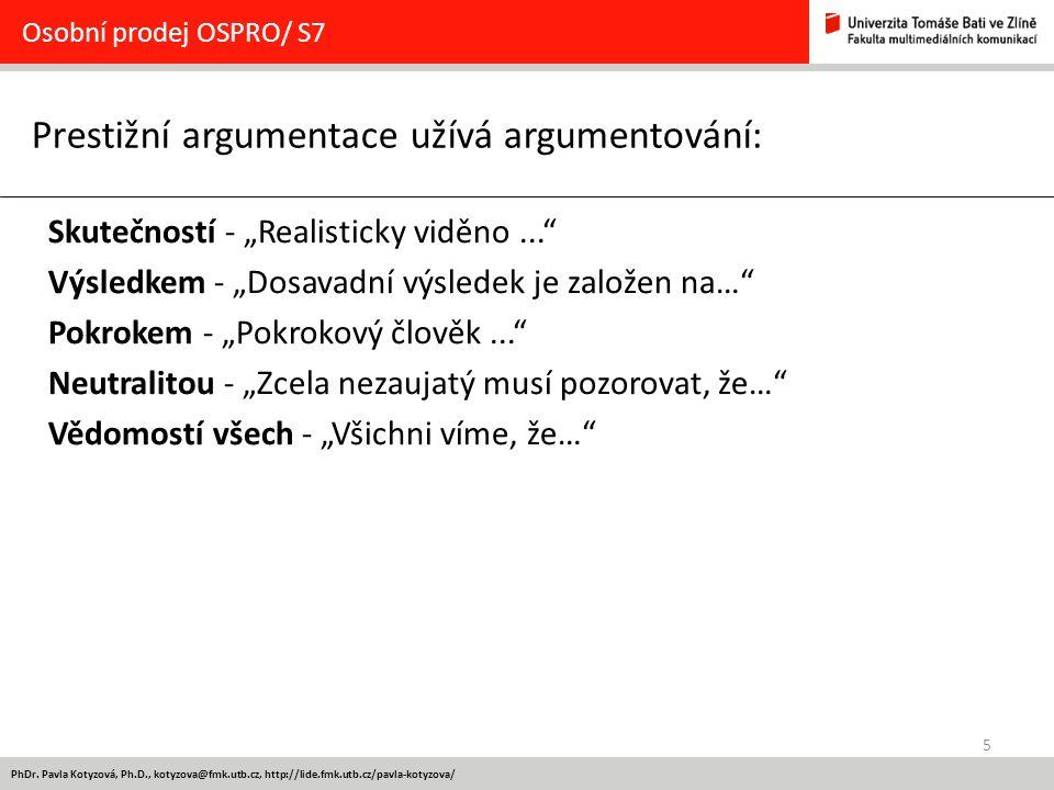"""5 Prestižní argumentace užívá argumentování: Osobní prodej OSPRO/ S7 Skutečností - """"Realisticky viděno..."""" Výsledkem - """"Dosavadní výsledek je založen"""