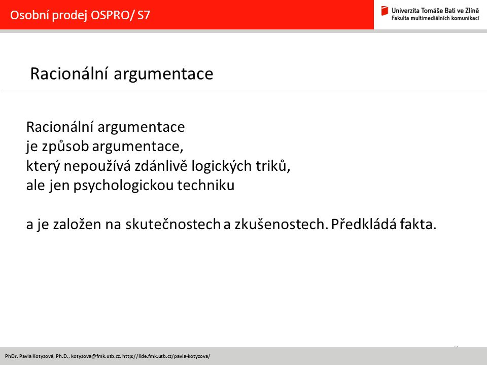 8 Racionální argumentace Osobní prodej OSPRO/ S7 Racionální argumentace je způsob argumentace, který nepoužívá zdánlivě logických triků, ale jen psych
