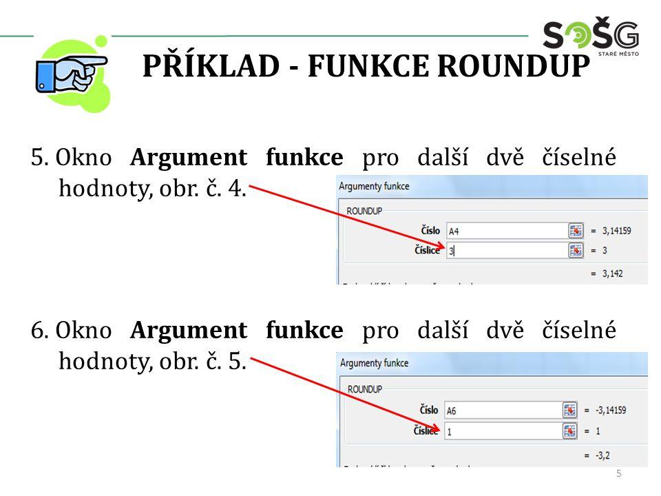 PŘÍKLAD - FUNKCE ROUNDUP 5. Okno Argument funkce pro další dvě číselné hodnoty, obr.