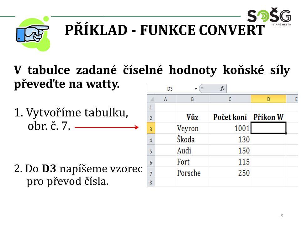 PŘÍKLAD - FUNKCE CONVERT V tabulce zadané číselné hodnoty koňské síly převeďte na watty.