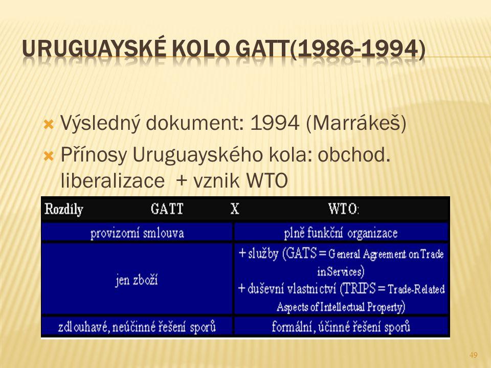 49  Výsledný dokument: 1994 (Marrákeš)  Přínosy Uruguayského kola: obchod. liberalizace + vznik WTO