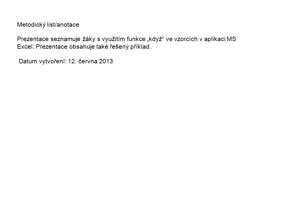 """Metodický list/anotace Prezentace seznamuje žáky s využitím funkce """"když ve vzorcích v aplikaci MS Excel."""