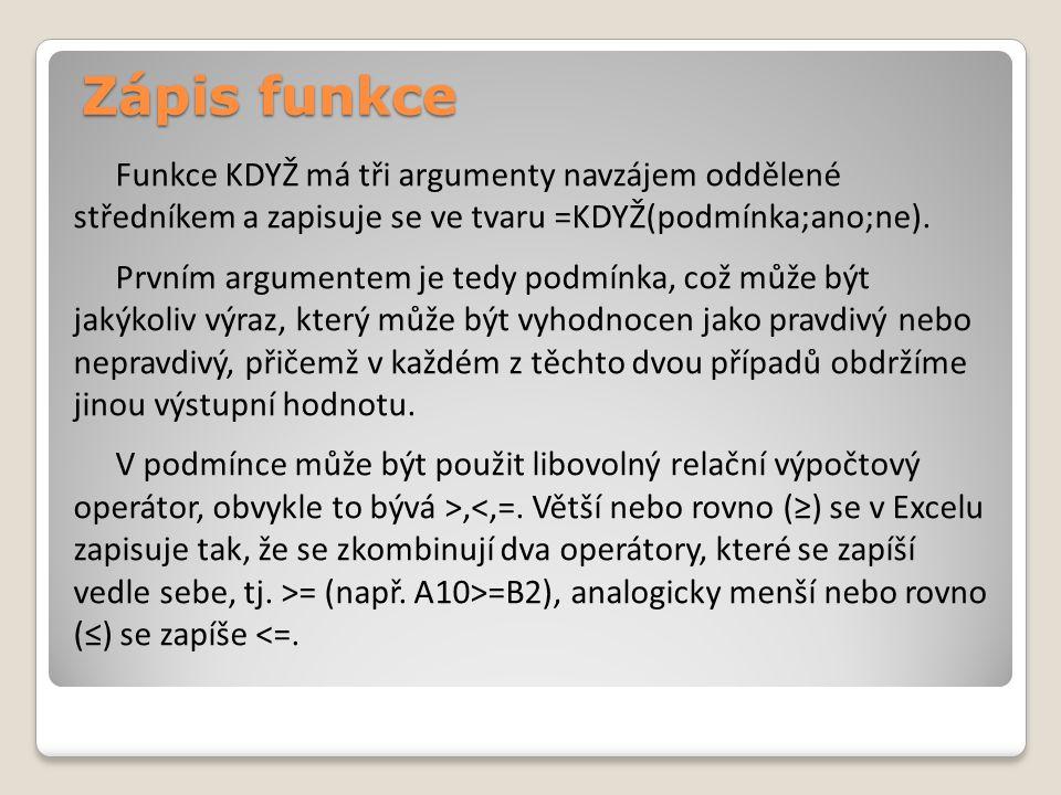 Zápis funkce Funkce KDYŽ má tři argumenty navzájem oddělené středníkem a zapisuje se ve tvaru =KDYŽ(podmínka;ano;ne).