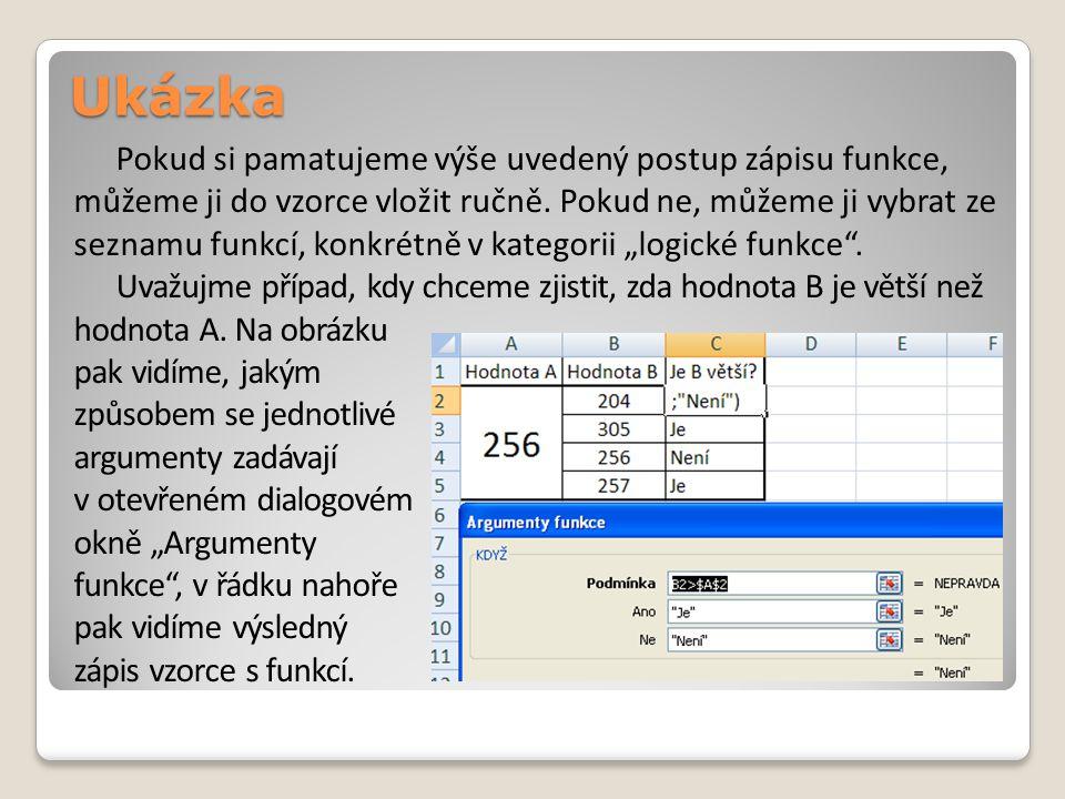 Ukázka Pokud si pamatujeme výše uvedený postup zápisu funkce, můžeme ji do vzorce vložit ručně.