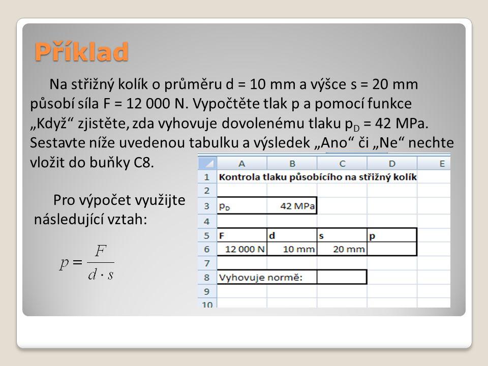 Příklad Na střižný kolík o průměru d = 10 mm a výšce s = 20 mm působí síla F = 12 000 N.