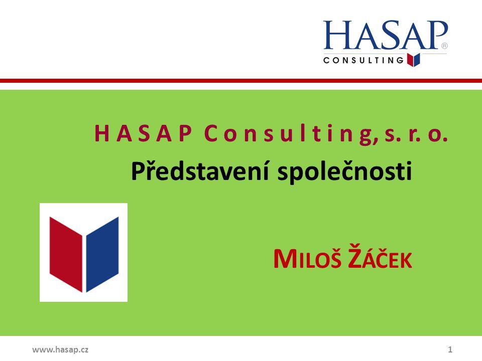 www.hasap.cz 1 H A S A P C o n s u l t i n g, s. r. o. Představení společnosti M ILOŠ Ž ÁČEK
