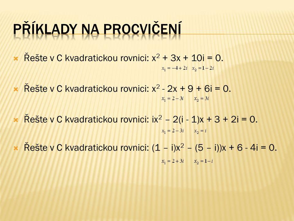  Řešte v C kvadratickou rovnici: x 2 + 3x + 10i = 0.