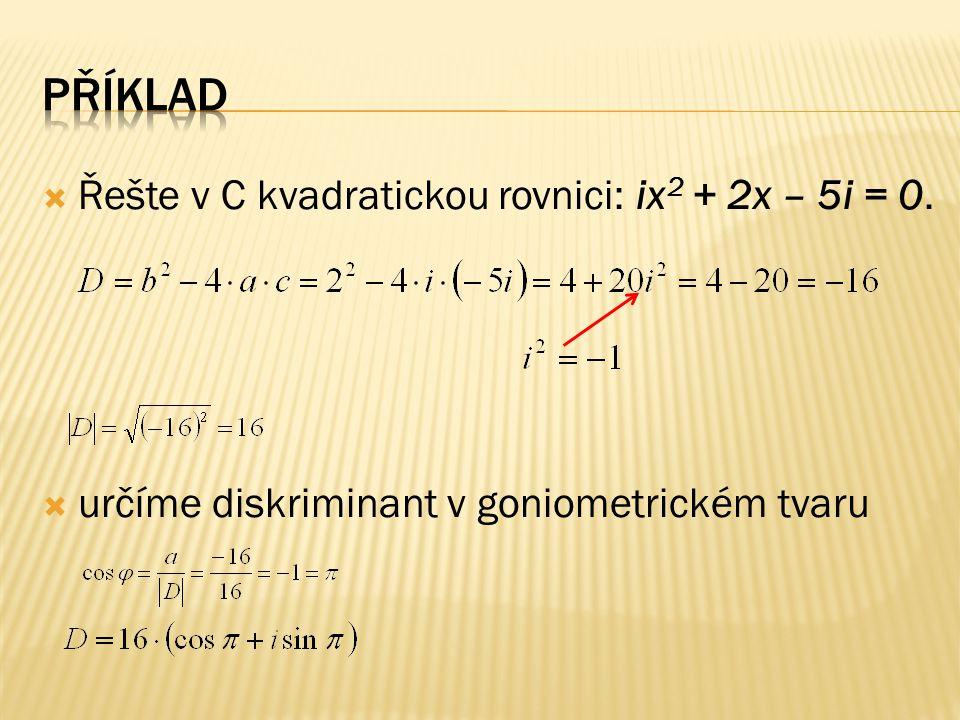  Řešte v C kvadratickou rovnici: ix 2 + 2x – 5i = 0.  určíme diskriminant v goniometrickém tvaru