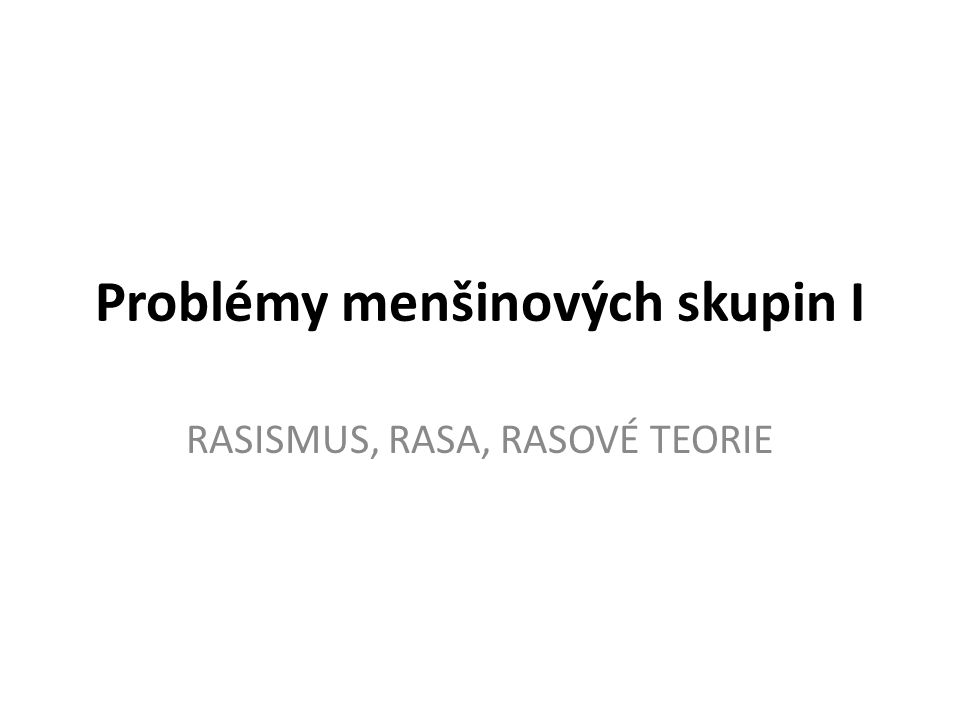 Problémy menšinových skupin I RASISMUS, RASA, RASOVÉ TEORIE