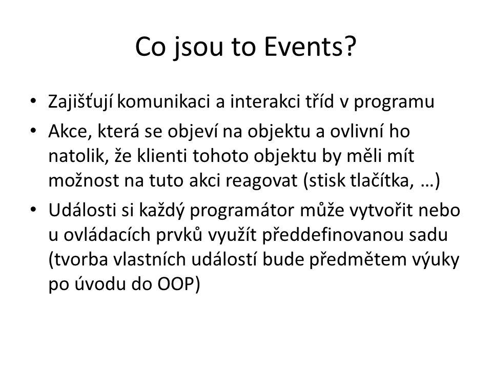 Co jsou to Events? Zajišťují komunikaci a interakci tříd v programu Akce, která se objeví na objektu a ovlivní ho natolik, že klienti tohoto objektu b