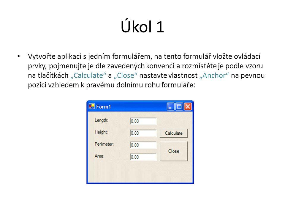 """Úkol 1 Vytvořte aplikaci s jedním formulářem, na tento formulář vložte ovládací prvky, pojmenujte je dle zavedených konvencí a rozmístěte je podle vzoru na tlačítkách """"Calculate a """"Close nastavte vlastnost """"Anchor na pevnou pozici vzhledem k pravému dolnímu rohu formuláře:"""