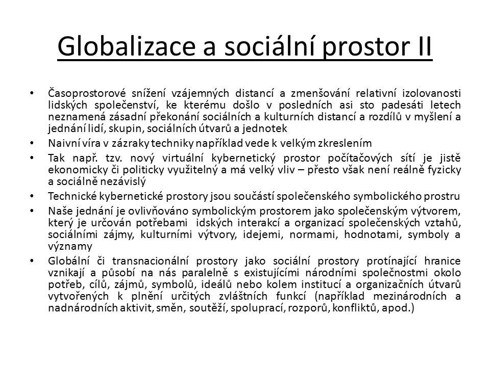 Globalizace a sociální prostor II Časoprostorové snížení vzájemných distancí a zmenšování relativní izolovanosti lidských společenství, ke kterému doš