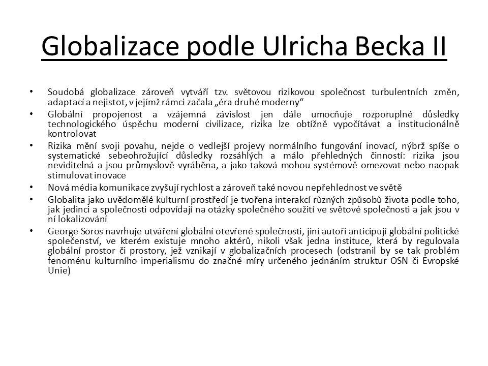 Globalizace podle Ulricha Becka II Soudobá globalizace zároveň vytváří tzv. světovou rizikovou společnost turbulentních změn, adaptací a nejistot, v j