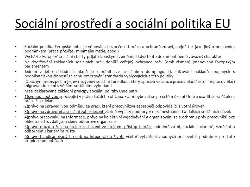 Sociální prostředí a sociální politika EU Sociální politika Evropské unie je věnována bezpečnosti práce a ochraně zdraví, stejně tak jako jiným pracov