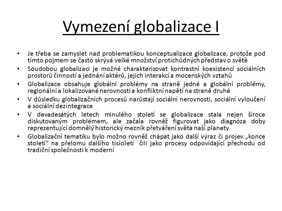Vymezení globalizace I Je třeba se zamyslet nad problematikou konceptualizace globalizace, protože pod tímto pojmem se často skrývá velké množství pro