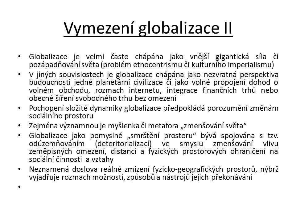 Vymezení globalizace II Globalizace je velmi často chápána jako vnější gigantická síla či pozápadňování světa (problém etnocentrismu či kulturního imp