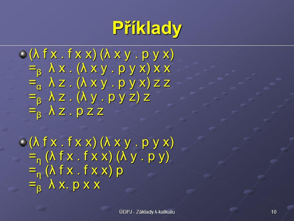 10ÚDPJ - Základy λ-kalkulu Příklady (λ f x.f x x) (λ x y.