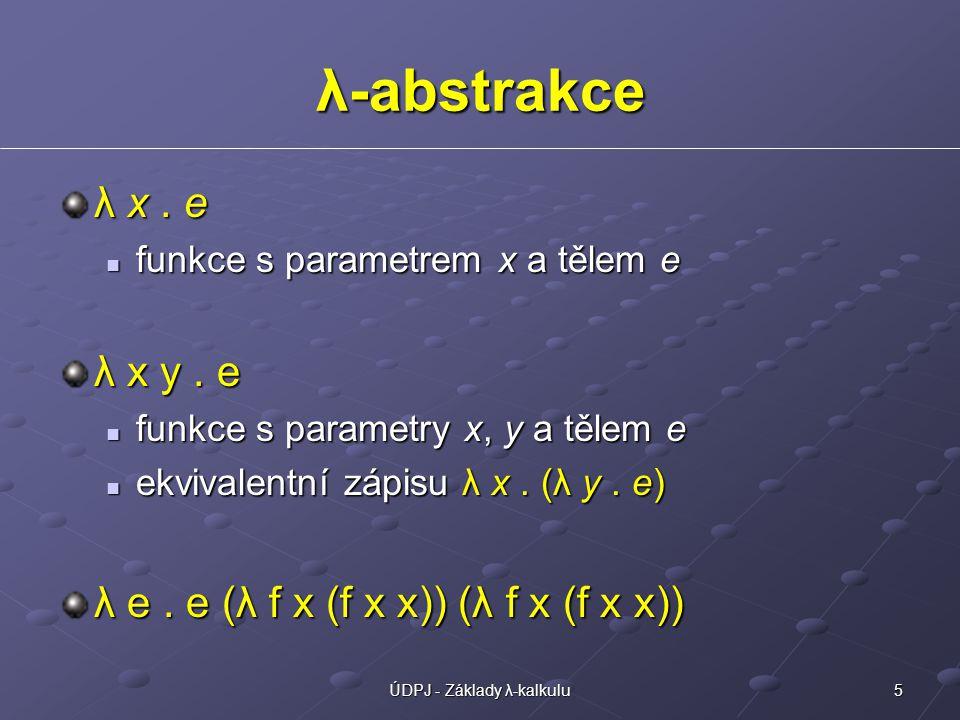 5ÚDPJ - Základy λ-kalkulu λ-abstrakce λ x.