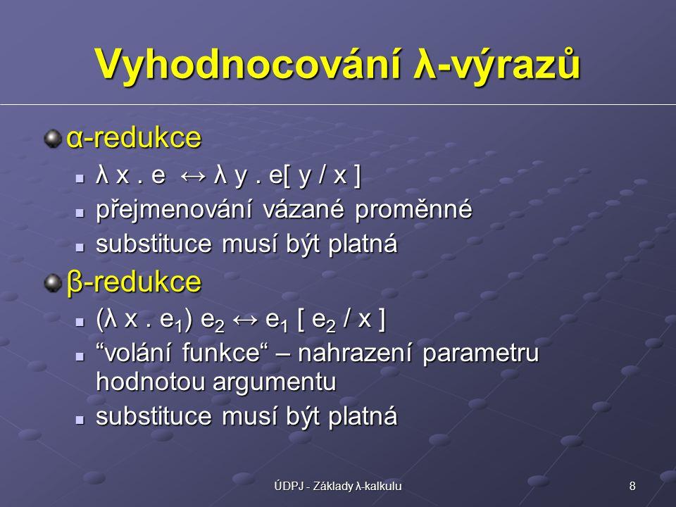 8ÚDPJ - Základy λ-kalkulu Vyhodnocování λ-výrazů α-redukce λ x.