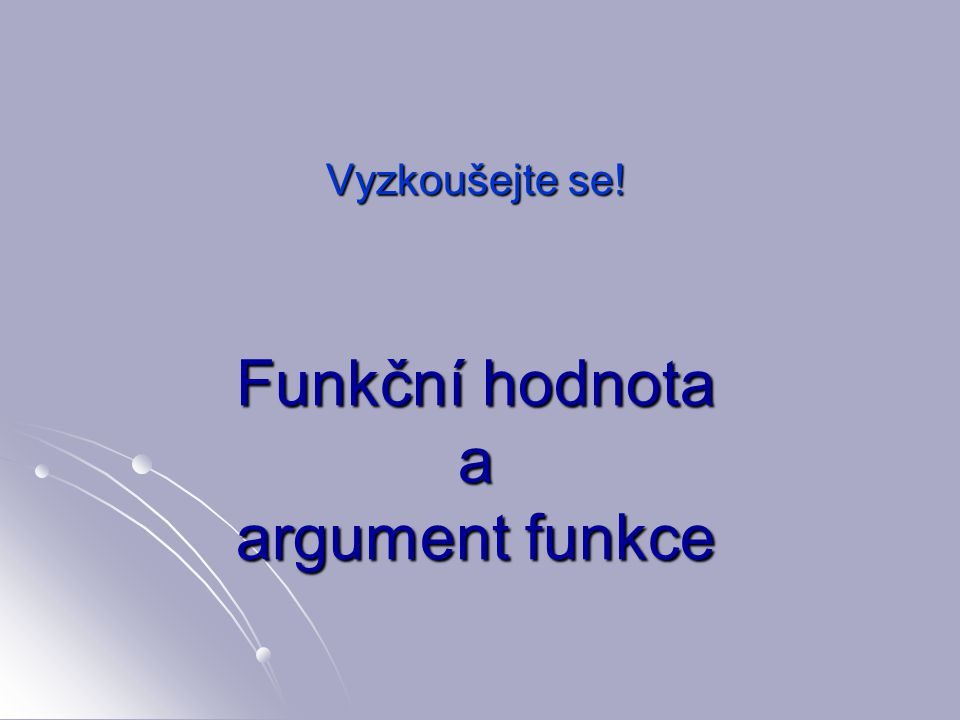 Funkční hodnota a argument funkce Vyzkoušejte se!