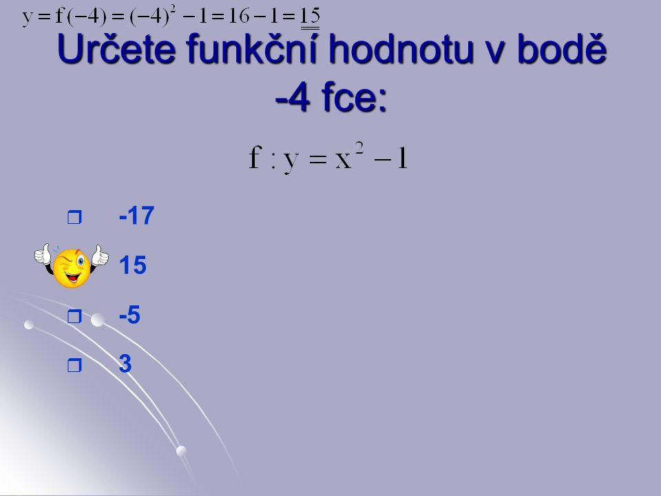 Určete funkční hodnotu v bodě -4 fce:   -17   15   -5   3