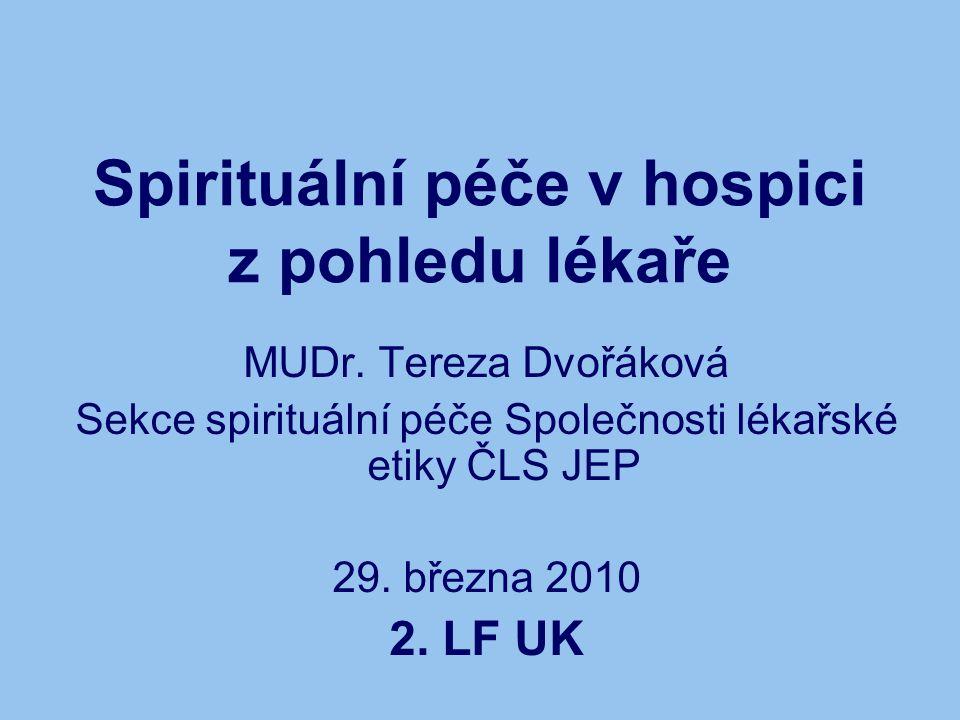 Spirituální péče v hospici z pohledu lékaře MUDr. Tereza Dvořáková Sekce spirituální péče Společnosti lékařské etiky ČLS JEP 29. března 2010 2. LF UK