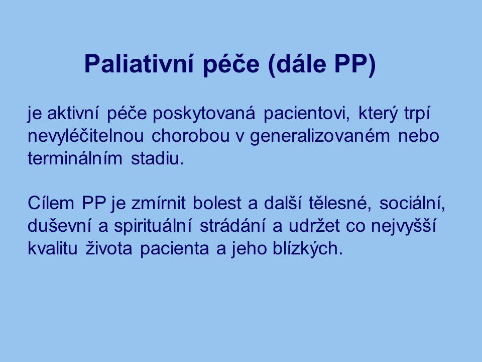 Paliativní péče (dále PP) je aktivní péče poskytovaná pacientovi, který trpí nevyléčitelnou chorobou v generalizovaném nebo terminálním stadiu. Cílem