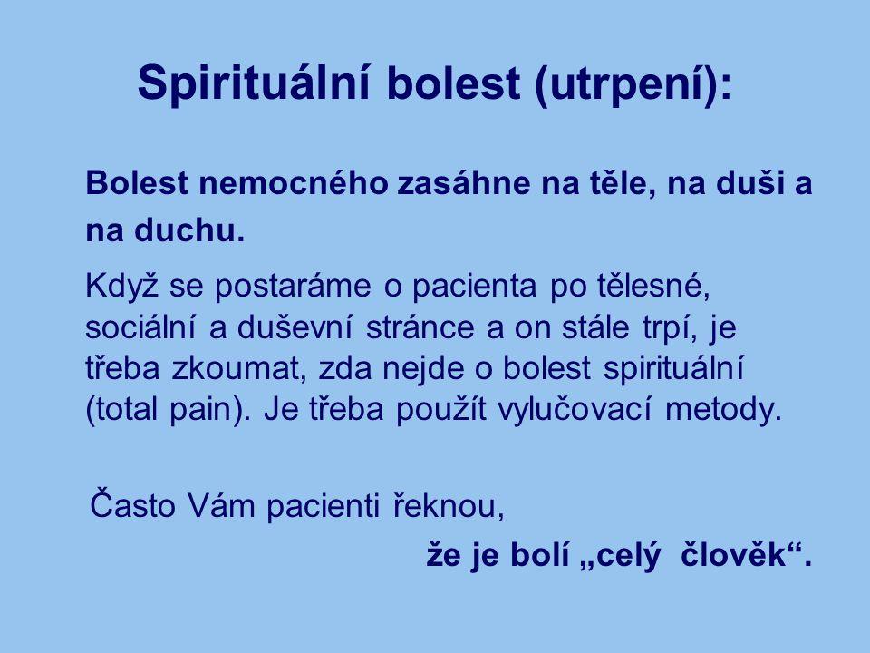 Spirituální bolest (utrpení): Bolest nemocného zasáhne na těle, na duši a na duchu. Když se postaráme o pacienta po tělesné, sociální a duševní stránc