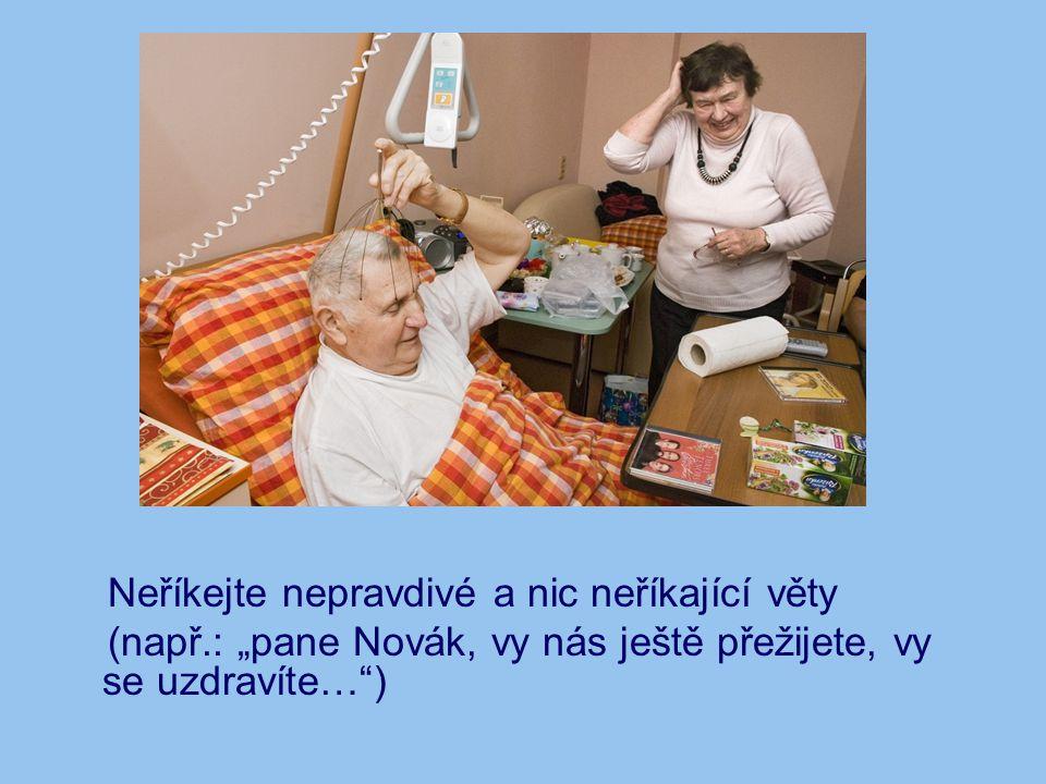 """Neříkejte nepravdivé a nic neříkající věty (např.: """"pane Novák, vy nás ještě přežijete, vy se uzdravíte…"""")"""