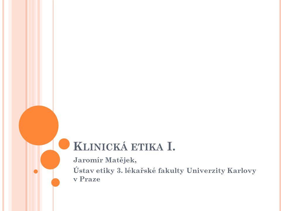 K LINICKÁ ETIKA - Ú VOD Cílem kurzu je pomoci klinikům pochopit a orientovat se v případech, se kterými se ve své praxi setkávají a tam, kde se setkávají s určitým nepochopením v etické oblasti.