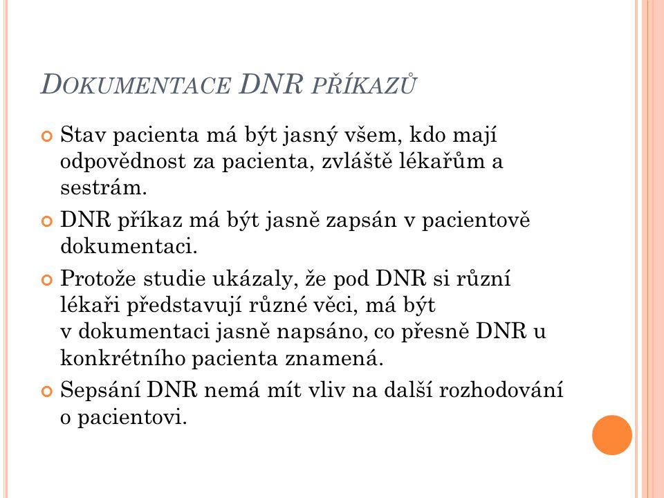 D OKUMENTACE DNR PŘÍKAZŮ Stav pacienta má být jasný všem, kdo mají odpovědnost za pacienta, zvláště lékařům a sestrám. DNR příkaz má být jasně zapsán