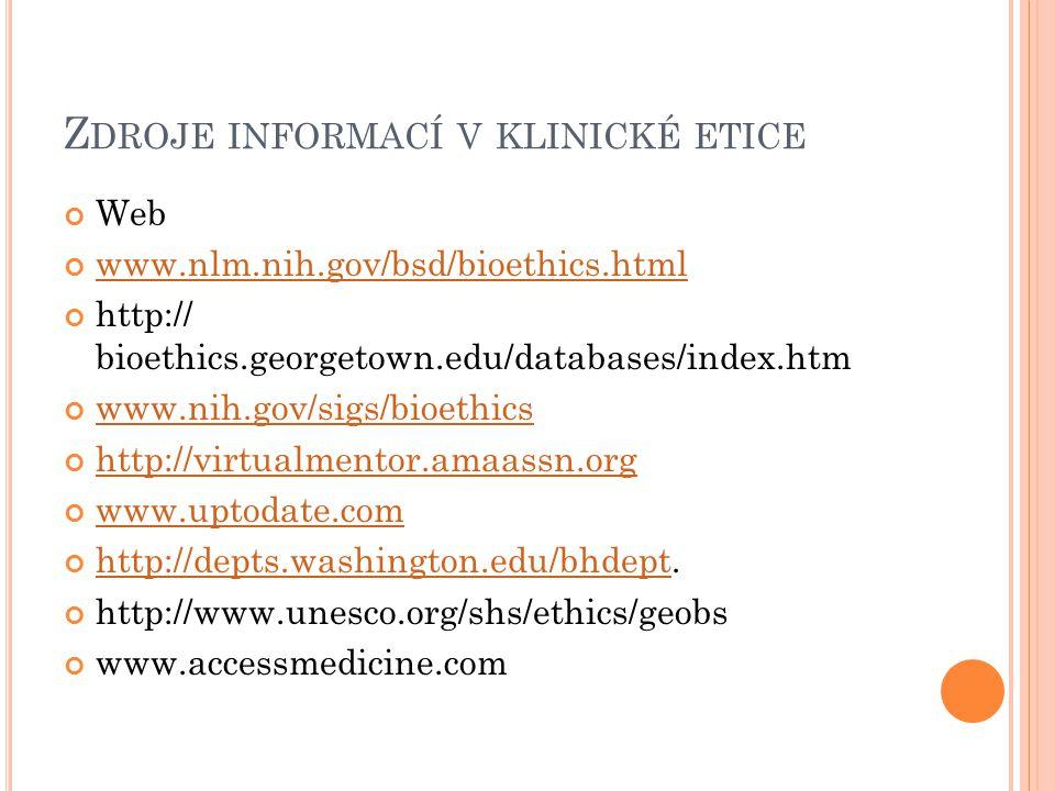 Z DROJE INFORMACÍ V KLINICKÉ ETICE Web www.nlm.nih.gov/bsd/bioethics.html http:// bioethics.georgetown.edu/databases/index.htm www.nih.gov/sigs/bioeth