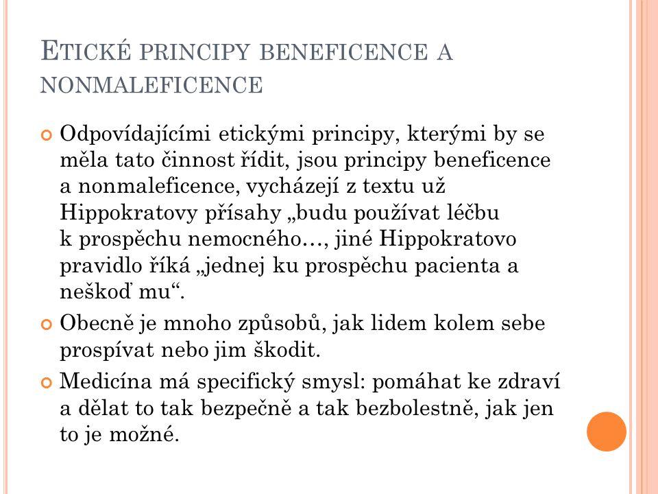 E TICKÉ PRINCIPY BENEFICENCE A NONMALEFICENCE Odpovídajícími etickými principy, kterými by se měla tato činnost řídit, jsou principy beneficence a non