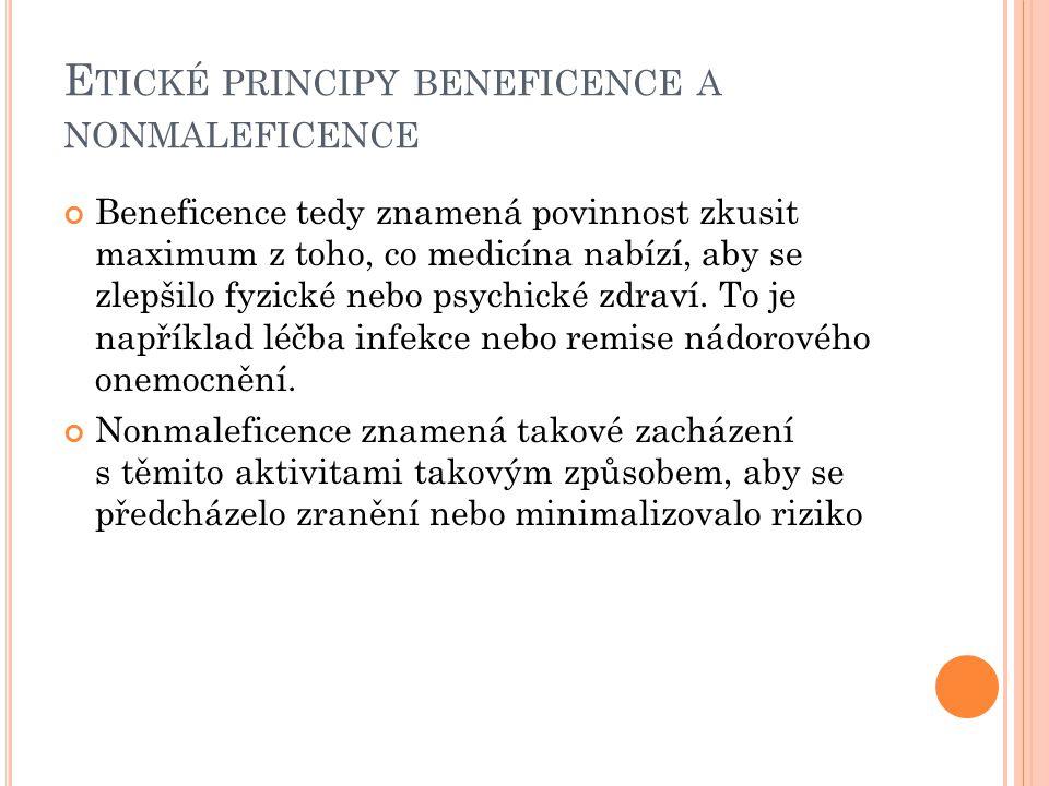 E TICKÉ PRINCIPY BENEFICENCE A NONMALEFICENCE Beneficence tedy znamená povinnost zkusit maximum z toho, co medicína nabízí, aby se zlepšilo fyzické ne