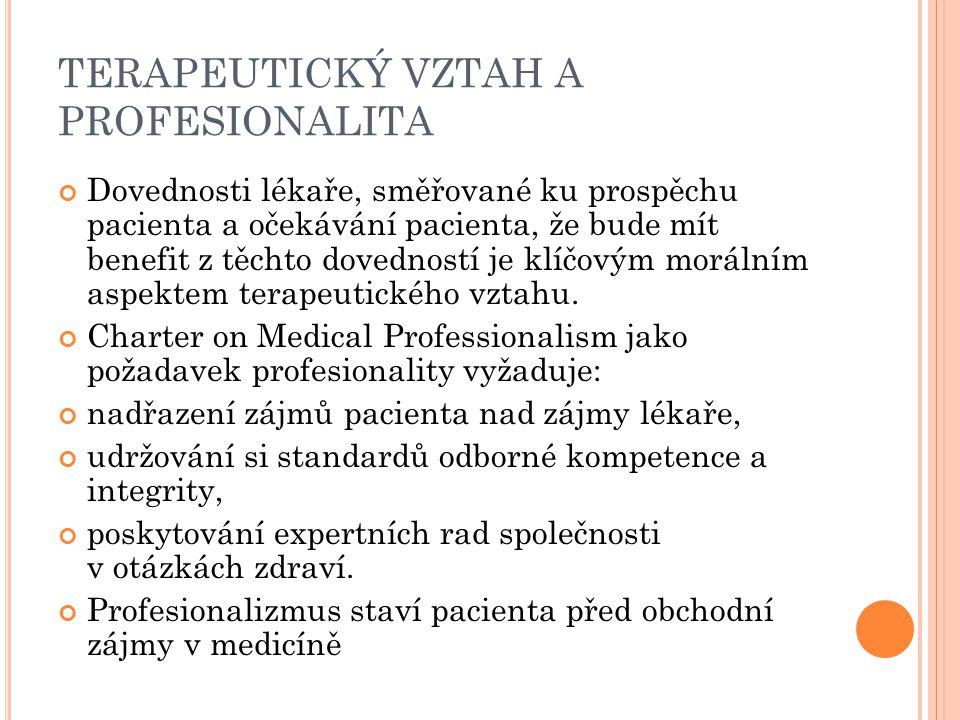 TERAPEUTICKÝ VZTAH A PROFESIONALITA Dovednosti lékaře, směřované ku prospěchu pacienta a očekávání pacienta, že bude mít benefit z těchto dovedností j