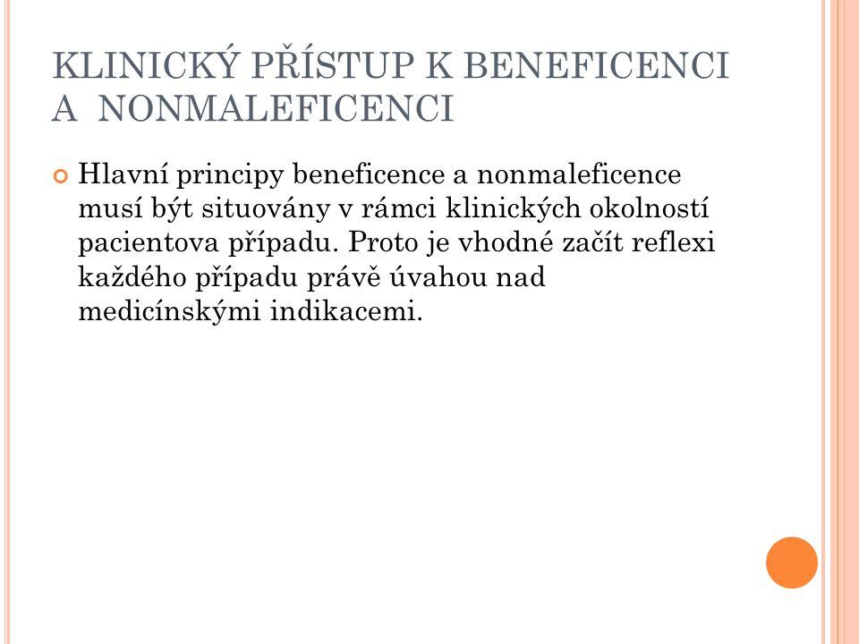 KLINICKÝ PŘÍSTUP K BENEFICENCI A NONMALEFICENCI Hlavní principy beneficence a nonmaleficence musí být situovány v rámci klinických okolností pacientov