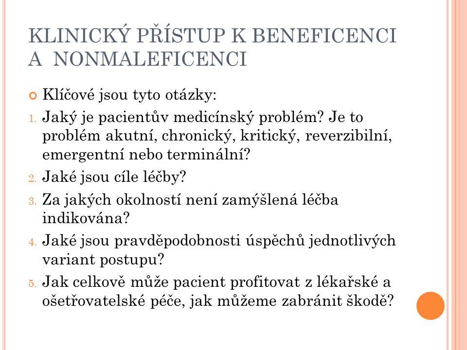 KLINICKÝ PŘÍSTUP K BENEFICENCI A NONMALEFICENCI Klíčové jsou tyto otázky: 1. Jaký je pacientův medicínský problém? Je to problém akutní, chronický, kr